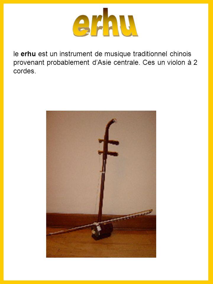 erhu le erhu est un instrument de musique traditionnel chinois provenant probablement d'Asie centrale.