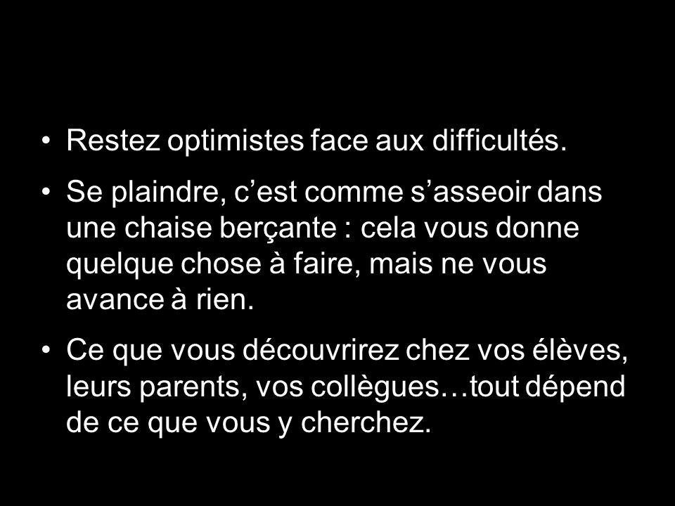 Restez optimistes face aux difficultés.