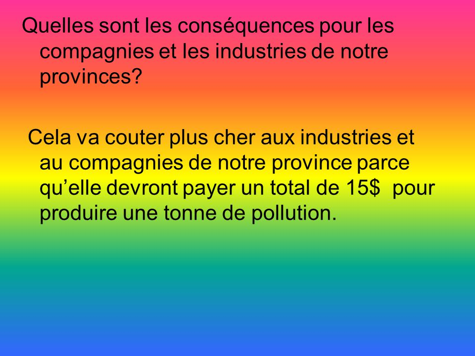 Quelles sont les conséquences pour les compagnies et les industries de notre provinces