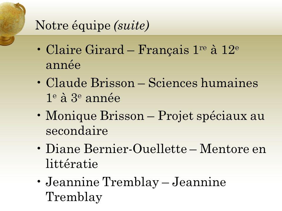 Notre équipe (suite) Claire Girard – Français 1re à 12e année. Claude Brisson – Sciences humaines 1e à 3e année.