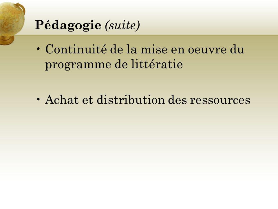 Pédagogie (suite) Continuité de la mise en oeuvre du programme de littératie.