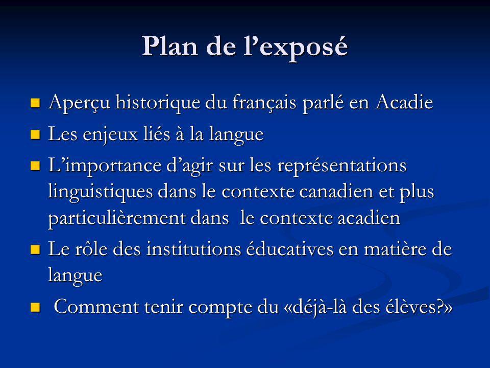 Plan de l'exposé Aperçu historique du français parlé en Acadie