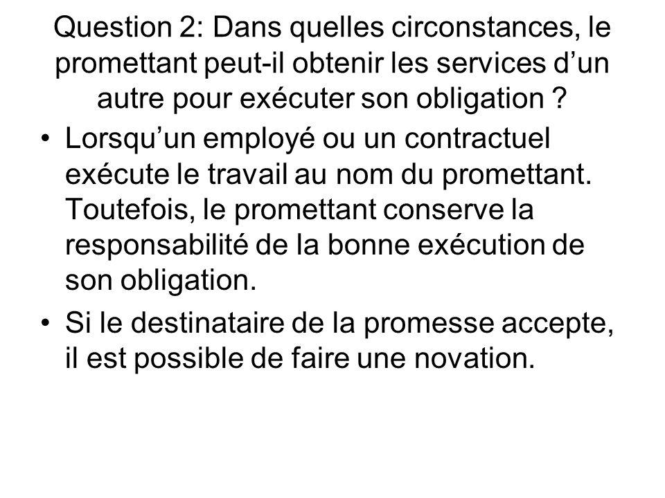 Question 2: Dans quelles circonstances, le promettant peut-il obtenir les services d'un autre pour exécuter son obligation