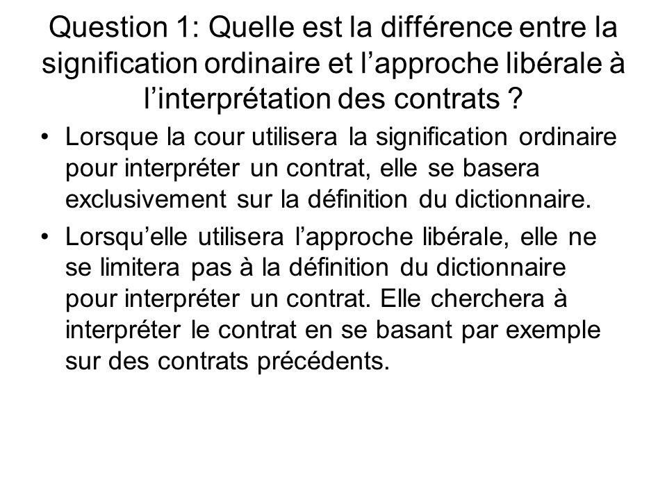 Question 1: Quelle est la différence entre la signification ordinaire et l'approche libérale à l'interprétation des contrats