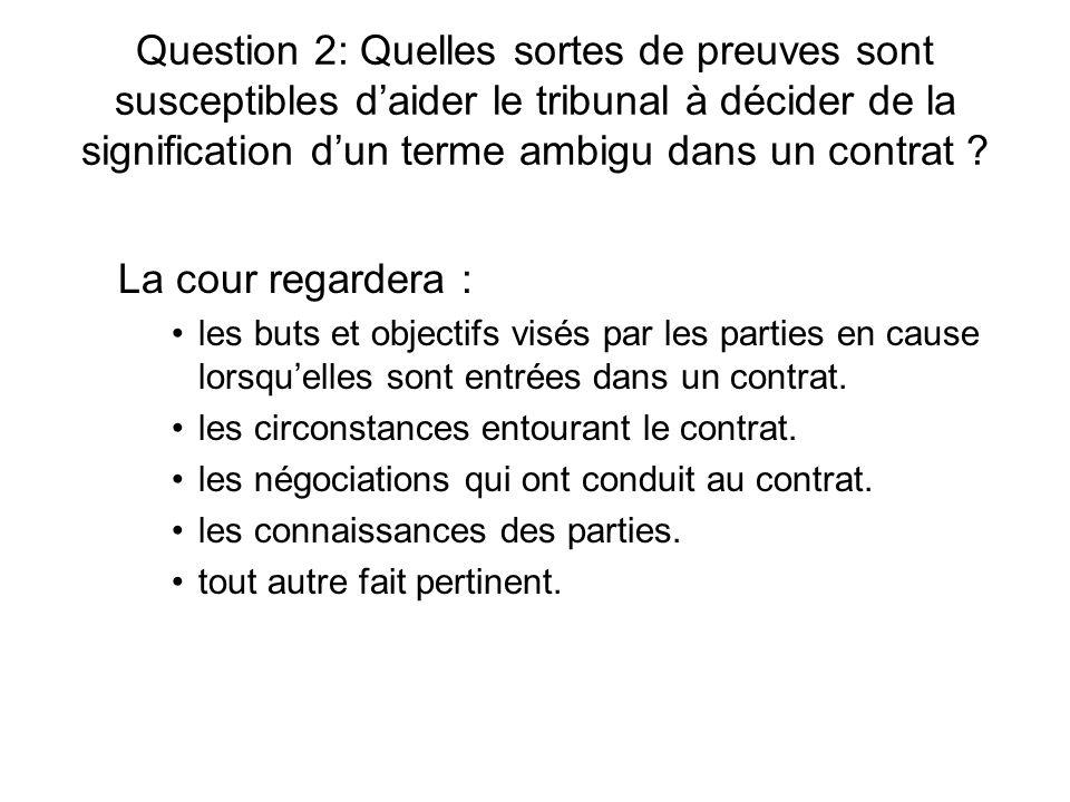 Question 2: Quelles sortes de preuves sont susceptibles d'aider le tribunal à décider de la signification d'un terme ambigu dans un contrat