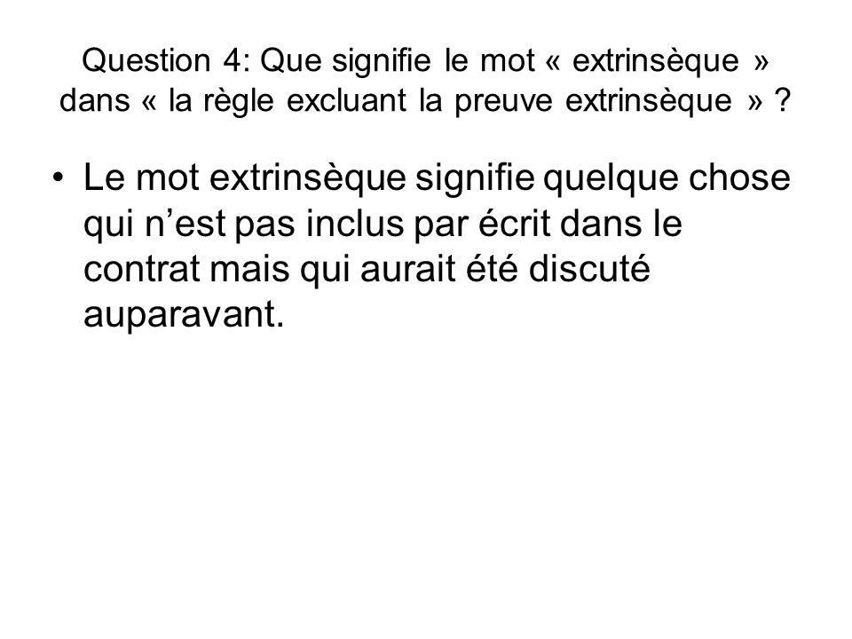 Question 4: Que signifie le mot « extrinsèque » dans « la règle excluant la preuve extrinsèque »