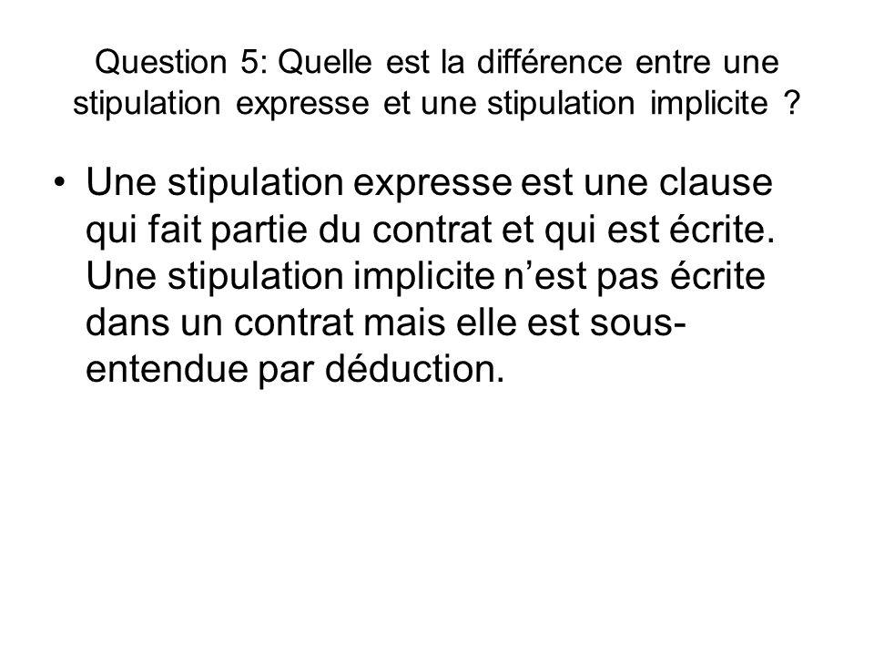 Question 5: Quelle est la différence entre une stipulation expresse et une stipulation implicite