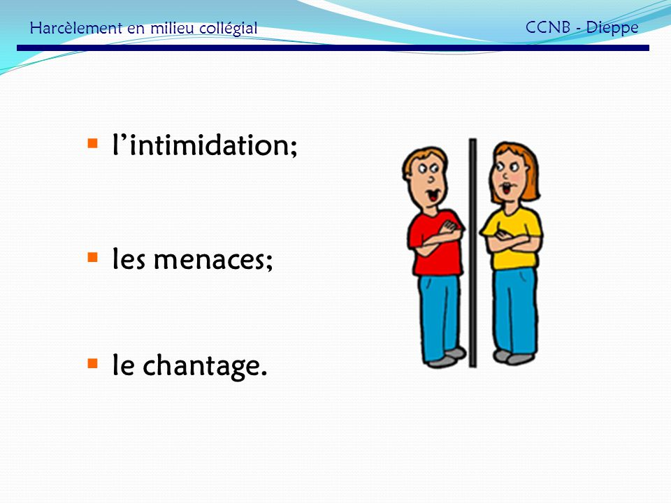l'intimidation; les menaces; le chantage.