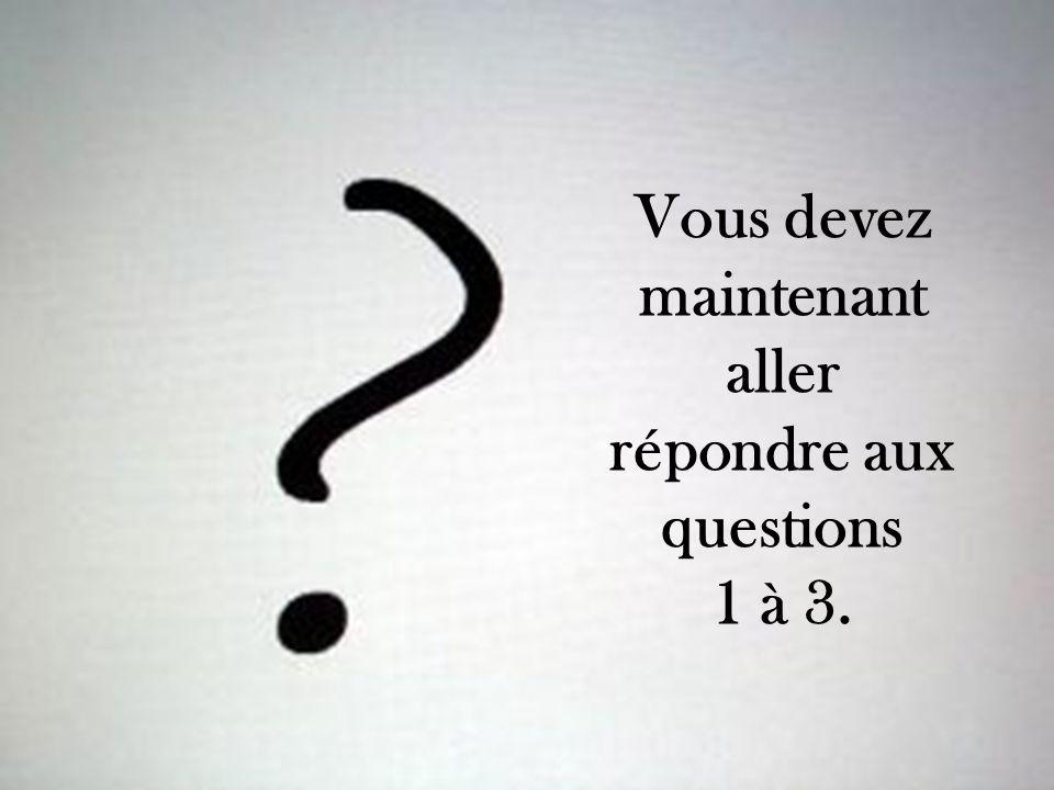 Vous devez maintenant aller répondre aux questions