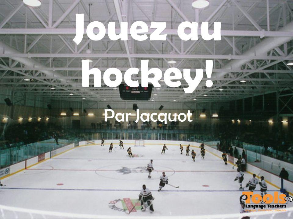 Jouez au hockey! Par Jacquot