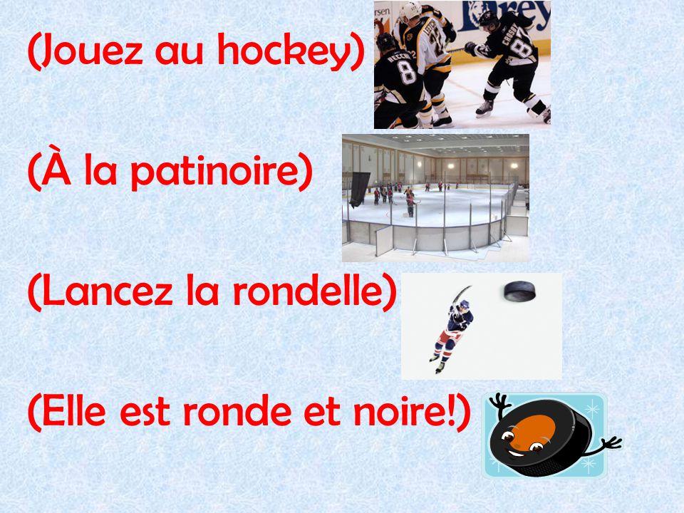 (Jouez au hockey) (À la patinoire) (Lancez la rondelle) (Elle est ronde et noire!)