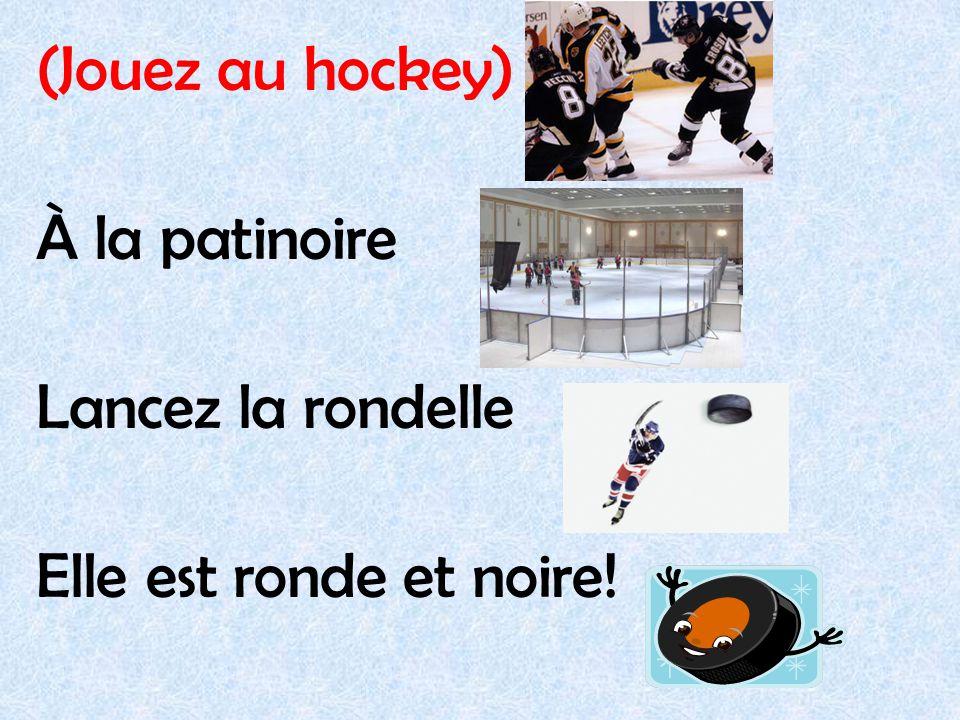 (Jouez au hockey) À la patinoire Lancez la rondelle Elle est ronde et noire!