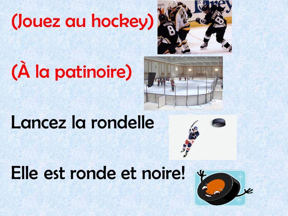 (Jouez au hockey) (À la patinoire) Lancez la rondelle Elle est ronde et noire!