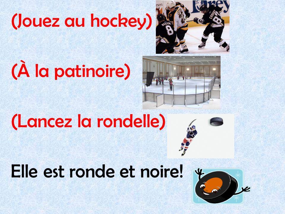 (Jouez au hockey) (À la patinoire) (Lancez la rondelle) Elle est ronde et noire!
