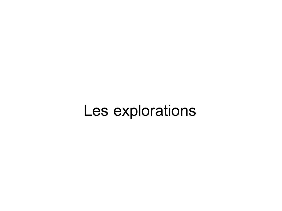 Les explorations