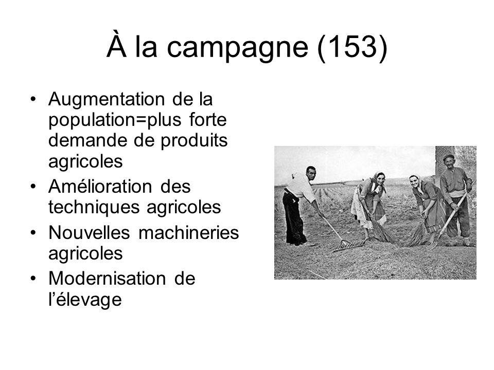 À la campagne (153) Augmentation de la population=plus forte demande de produits agricoles. Amélioration des techniques agricoles.