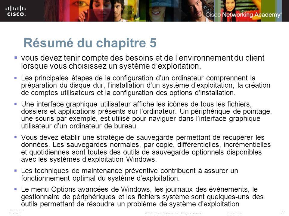 Résumé du chapitre 5 vous devez tenir compte des besoins et de l'environnement du client lorsque vous choisissez un système d'exploitation.