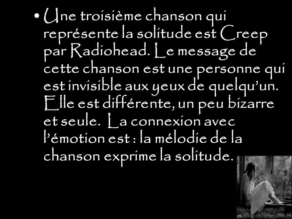 Une troisième chanson qui représente la solitude est Creep par Radiohead.