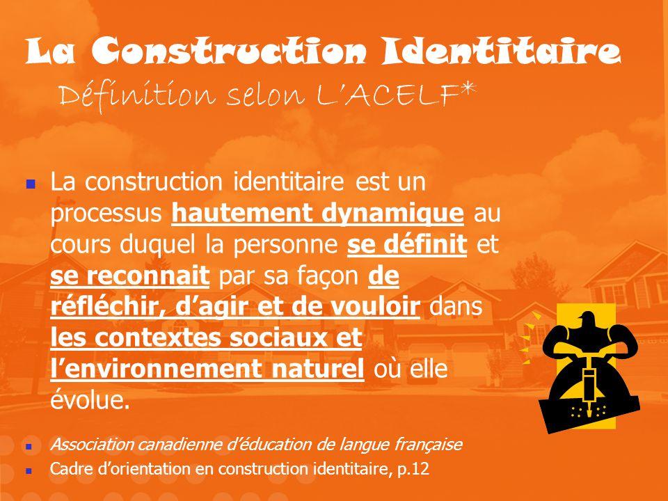 La Construction Identitaire Définition selon L'ACELF*