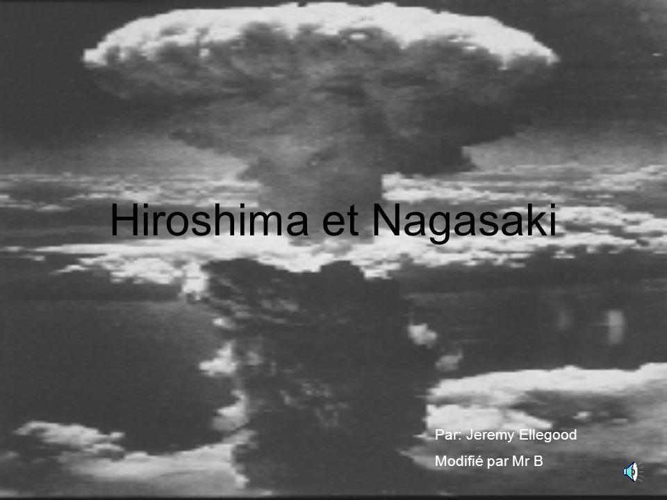 Hiroshima et Nagasaki Par: Jeremy Ellegood Modifié par Mr B