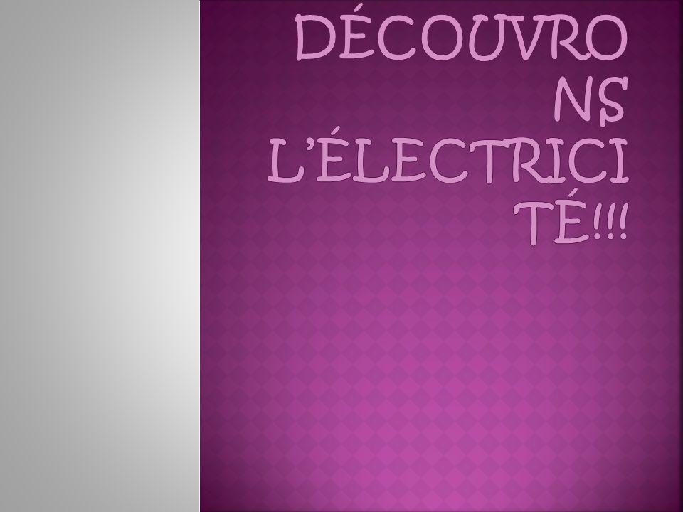 DÉCOUVRONS L'ÉLECTRICITÉ!!!