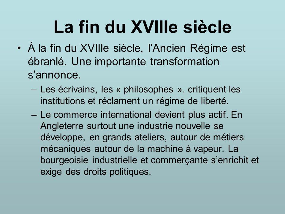 La fin du XVIIIe siècle À la fin du XVIIIe siècle, l'Ancien Régime est ébranlé. Une importante transformation s'annonce.