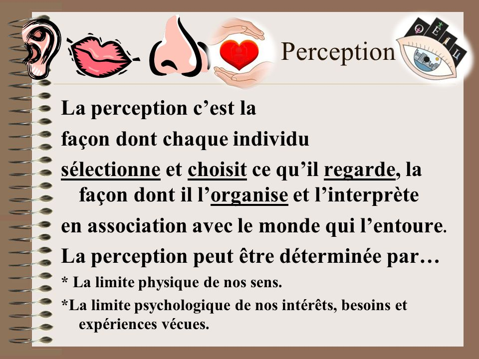 Perception La perception c'est la façon dont chaque individu