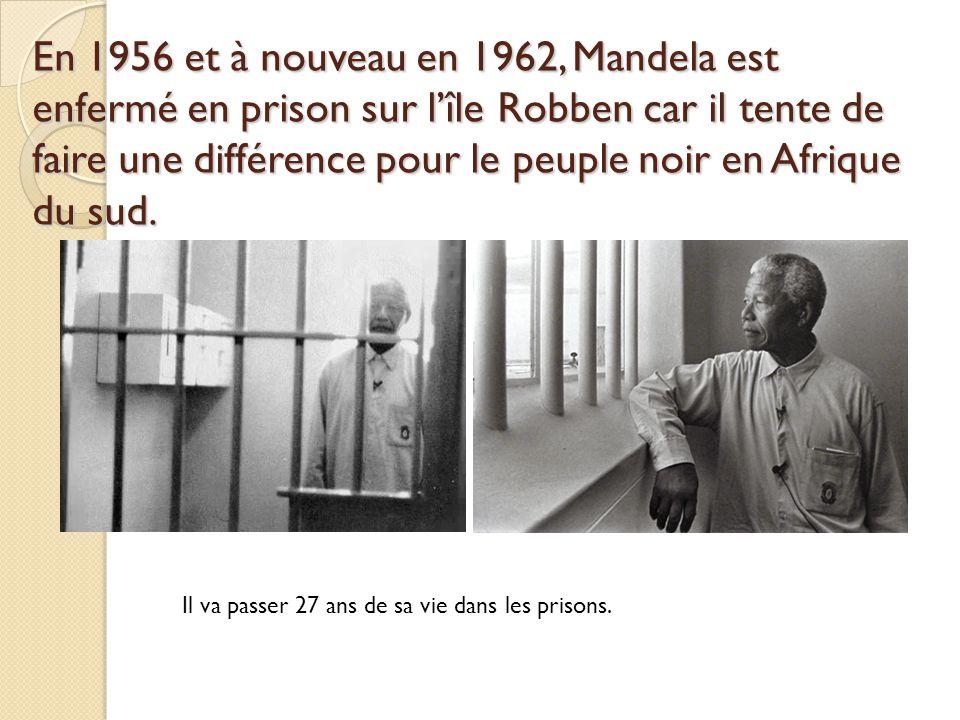 En 1956 et à nouveau en 1962, Mandela est enfermé en prison sur l'île Robben car il tente de faire une différence pour le peuple noir en Afrique du sud.