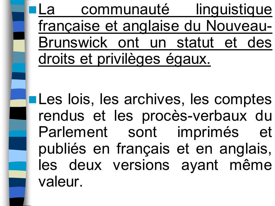 La communauté linguistique française et anglaise du Nouveau-Brunswick ont un statut et des droits et privilèges égaux.