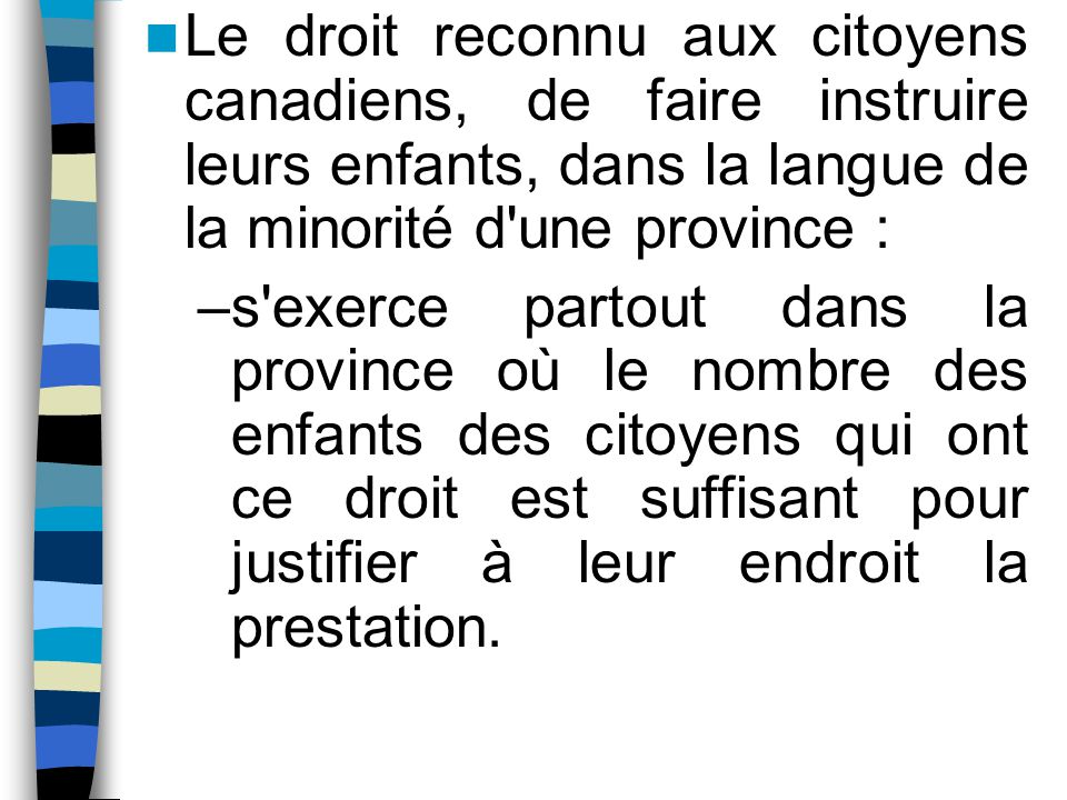 Le droit reconnu aux citoyens canadiens, de faire instruire leurs enfants, dans la langue de la minorité d une province :