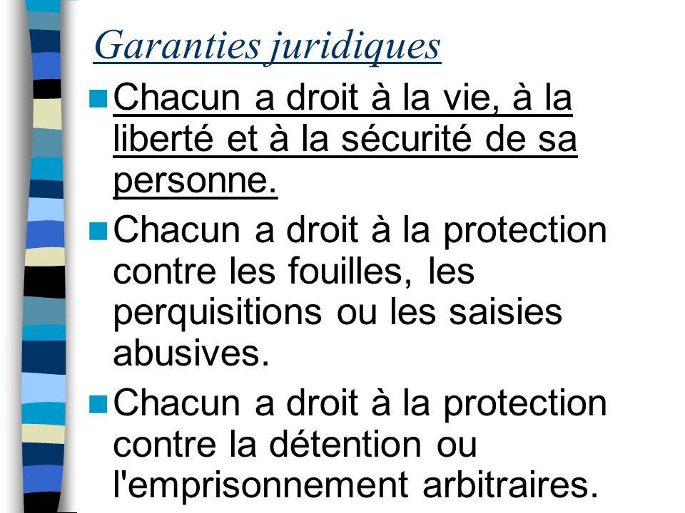 Garanties juridiques Chacun a droit à la vie, à la liberté et à la sécurité de sa personne.