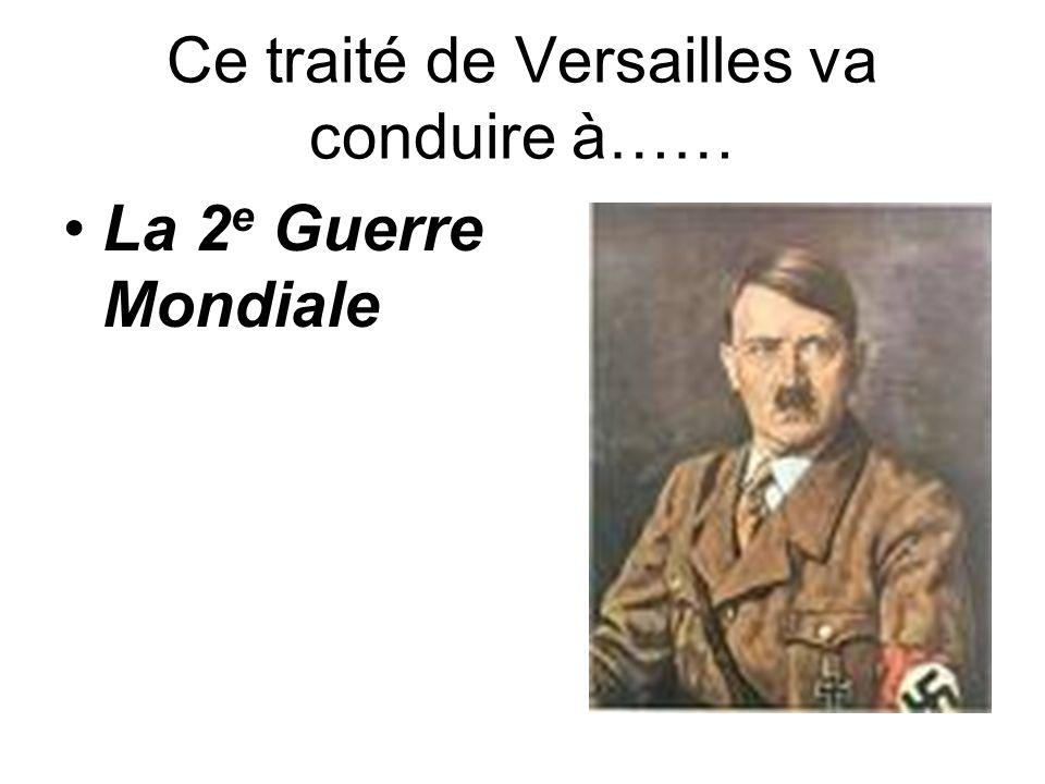Ce traité de Versailles va conduire à……