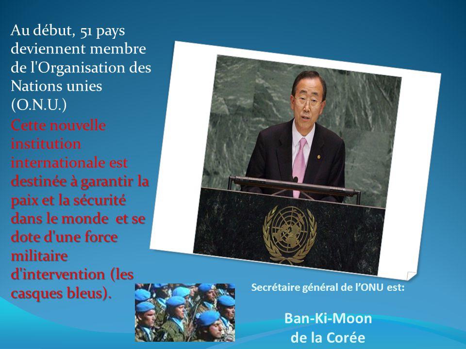 Secrétaire général de l'ONU est: Ban-Ki-Moon de la Corée
