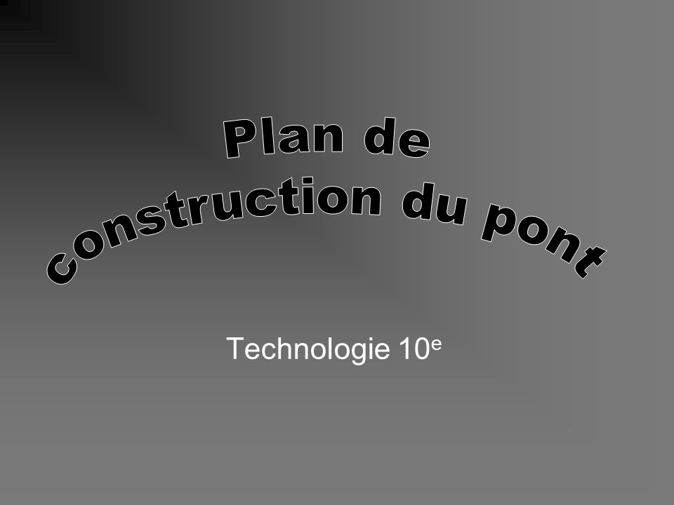 Plan de construction du pont Technologie 10e