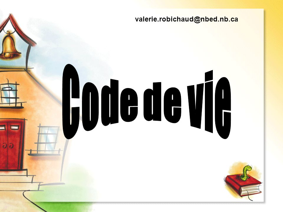 valerie.robichaud@nbed.nb.ca Code de vie