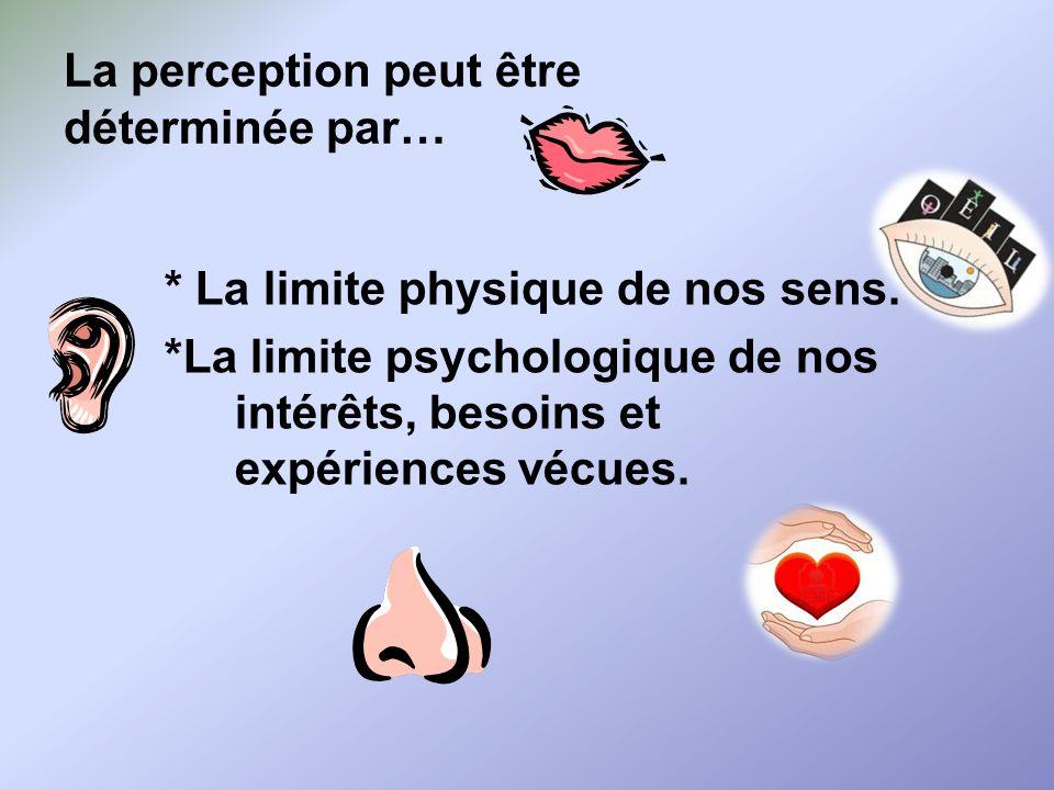 La perception peut être déterminée par…