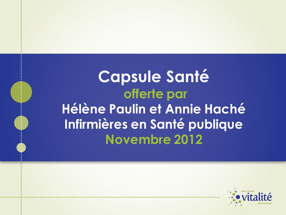 Capsule Santé offerte par Hélène Paulin et Annie Haché Infirmières en Santé publique Novembre 2012
