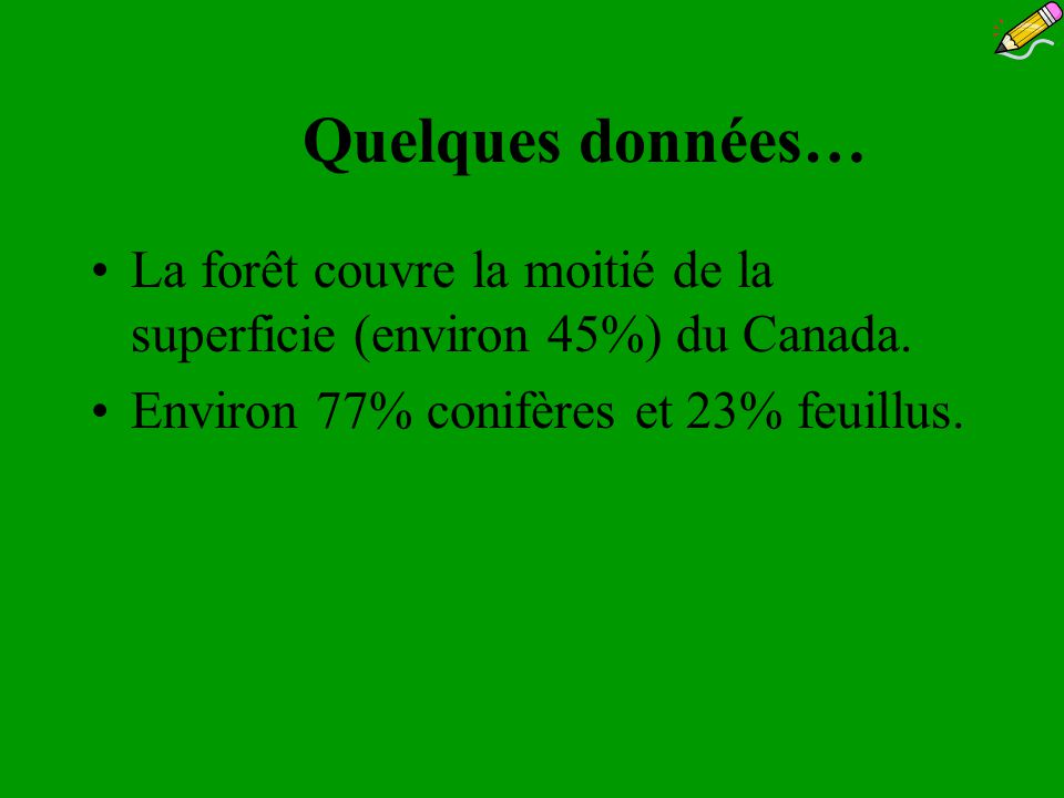 Quelques données… La forêt couvre la moitié de la superficie (environ 45%) du Canada.