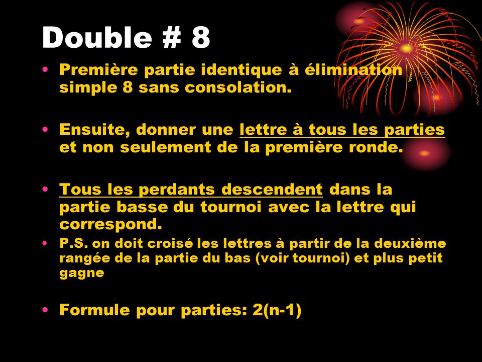 Double # 8 Première partie identique à élimination simple 8 sans consolation.