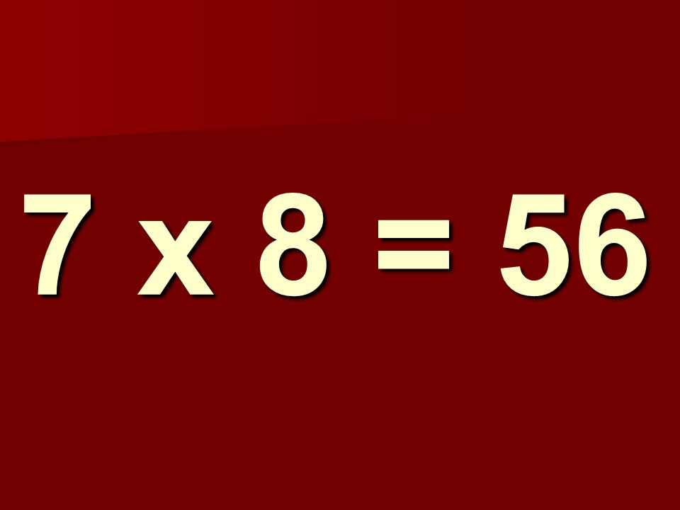 7 x 8 = 56 106
