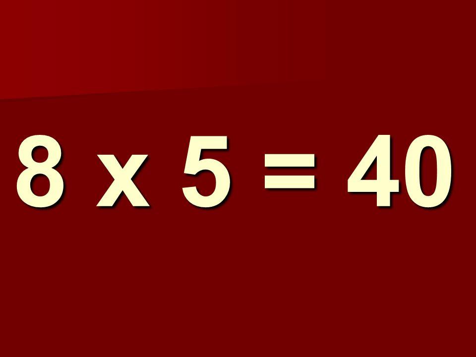 8 x 5 = 40 112