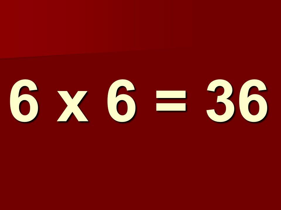 6 x 6 = 36 132