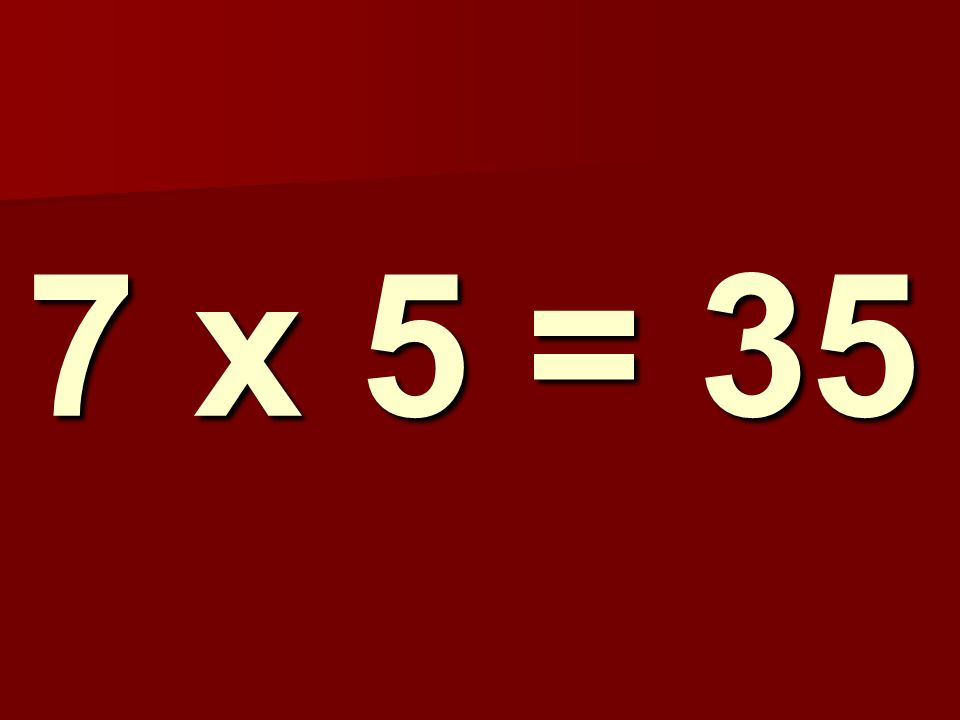 7 x 5 = 35 138
