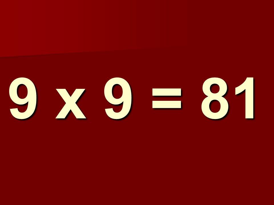 9 x 9 = 81 144