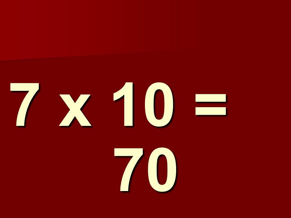 7 x 10 = 70 156