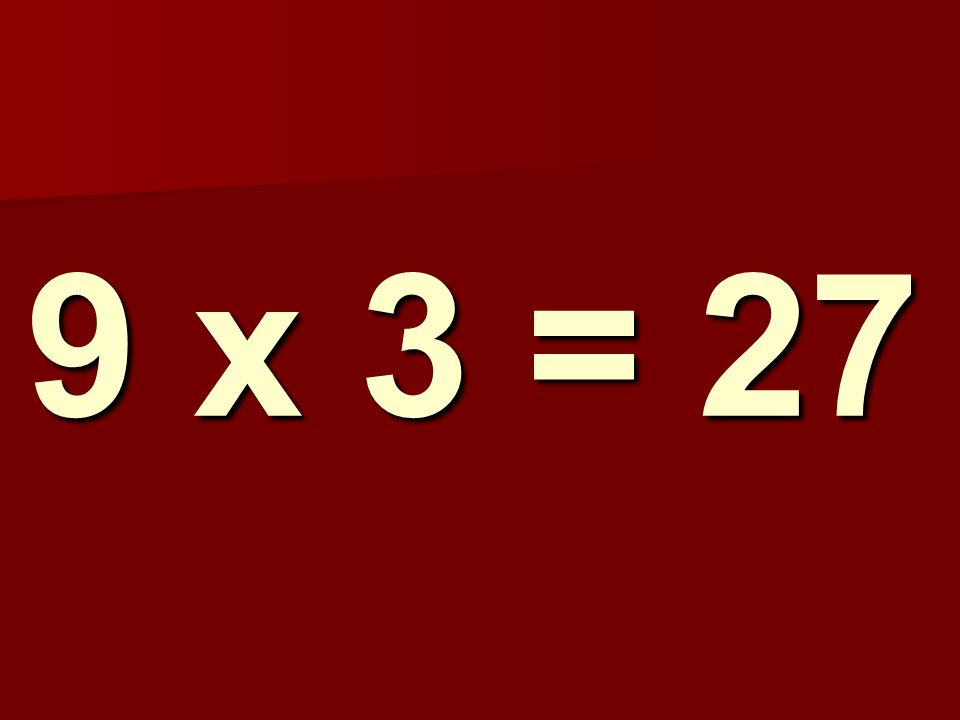 9 x 3 = 27 160