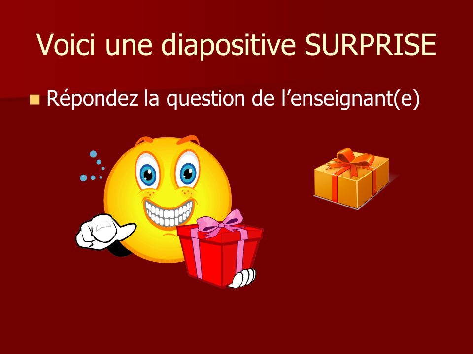 Voici une diapositive SURPRISE