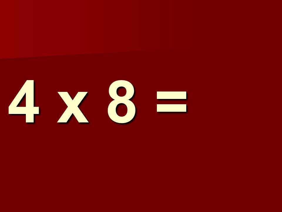4 x 8 = 176