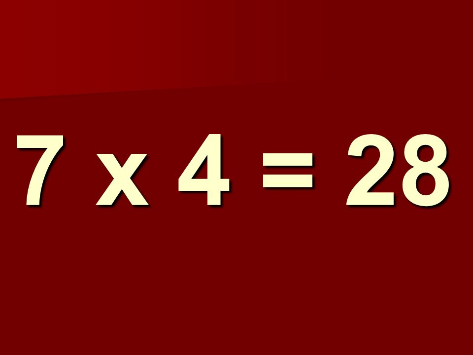 7 x 4 = 28 179