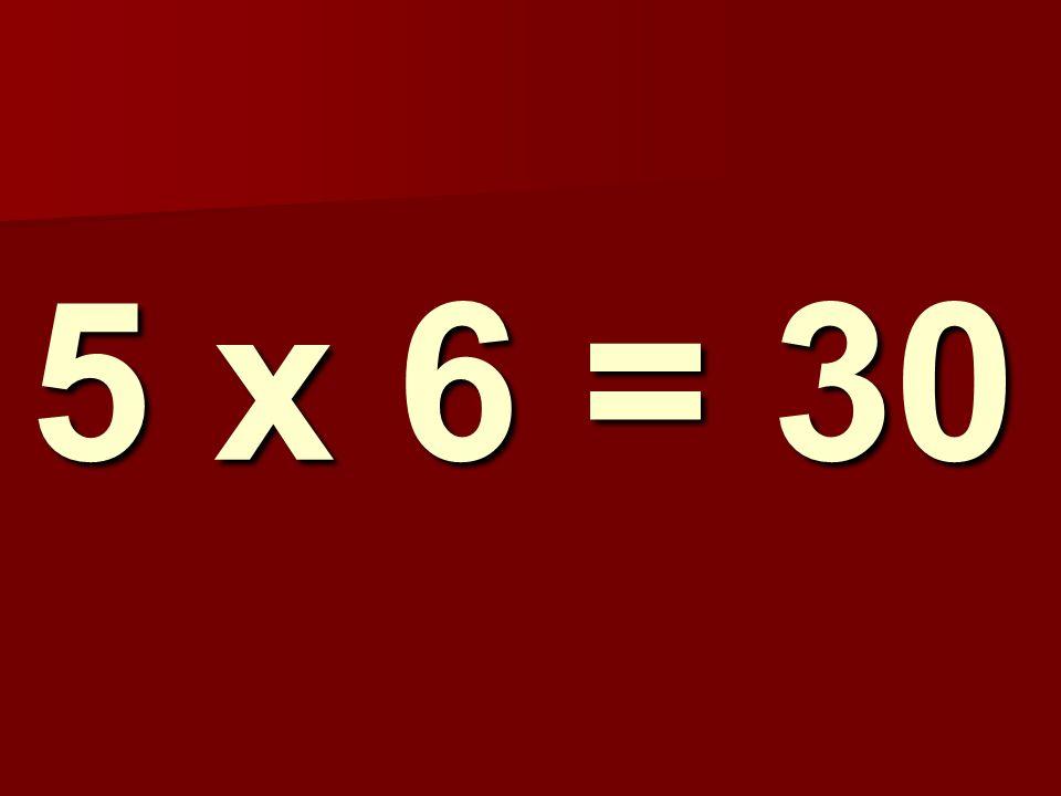 5 x 6 = 30 185